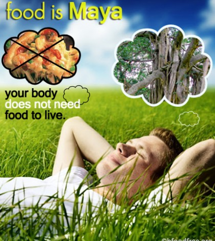 Food is Maya – You Don't Need Food to Live